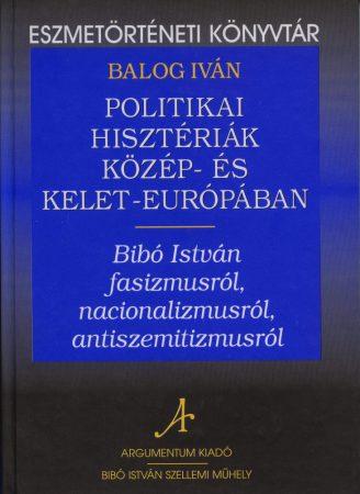 Politikai hisztériák Közép- és Kelet-Európában - Eszmetörténeti könyvtár 2.