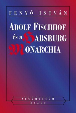 Adolf Fischhof és a Habsburg Moarchia
