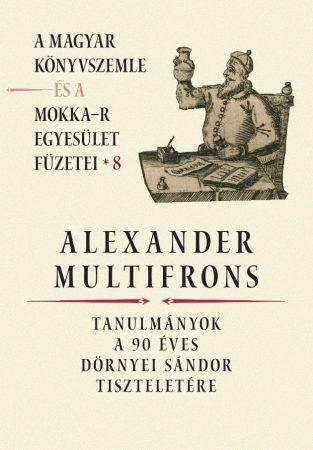 Alexander multifrons - A Magyar Könyvszemle és a MOKKA-R egyesület füzetei 8.