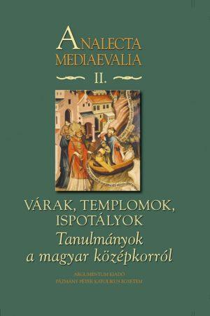 Tanulmányok a magyar középkorról – Analecta Mediaevalia II.