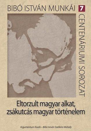 Eltorzult magyar alkat, zsákutcás magyar történelem - Bibó István munkái 7.