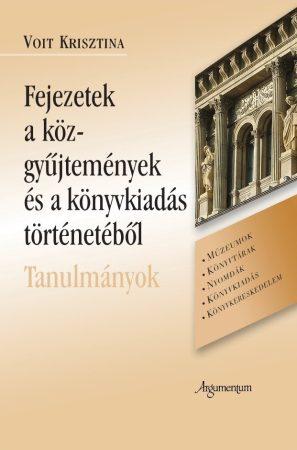 Fejezetek a közgyűjtemények és a könyvkiadás történetéből  Tanulmányok