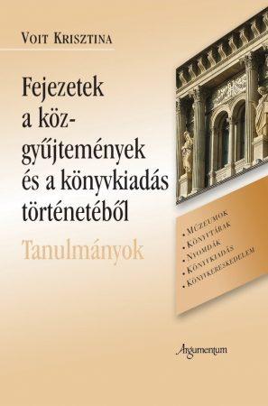 Fejezetek a közgyűjtemények és a könyvkiadás történetéből.  Tanulmányok