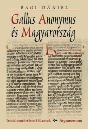 Gallus Anonymus és Magyarország - Irodalomtörténeti füzetek 157.