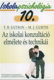 Iskolapszichológia 10. Az iskolai konzultáció elmélete és technikái
