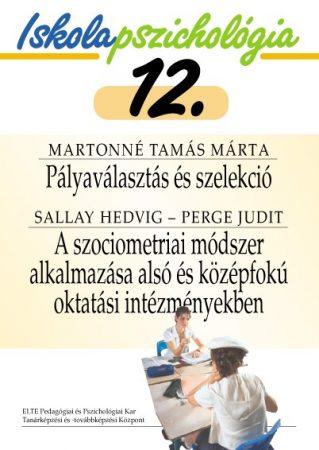 Iskolapszichológia 12. Pályaválasztás és szelekció - A szociometriai módszer alkalmazása alsó és középfokú oktatási intézményekben