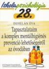 Iskolapszichológia 28. Tapasztalataim a komplex mentálhigiénés prevenció lehetőségeiről az óvodában