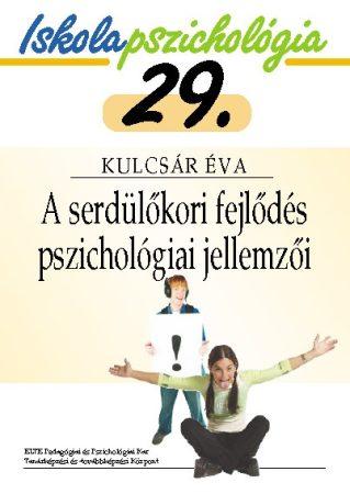 Iskolapszichológia 29. A serdülőkori fejlődés pszichológiai jellemzői