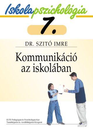 Iskolapszichológia 7. Kommunikáció az iskolában
