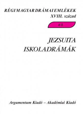 Jezsuita iskoladrámák 4/1. – Régi magyar drámai emlékek XVIII. század 4/1.