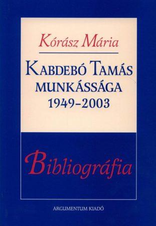 Kabdebó Tamás munkássága 1949–2003