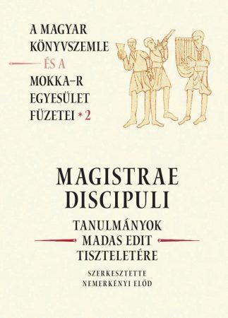Magistrae Discipuli - A Magyar Könyvszemle és a MOKKA-R egyesület füzetei 2.
