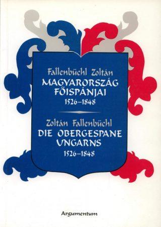 Magyarország főispánjai 1526–1848 / Die Obergespane Ungarns 1526–1848