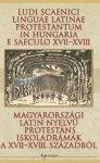 Magyarországi latin nyelvű protestáns iskoladrámák a XVII–XVIII. századból