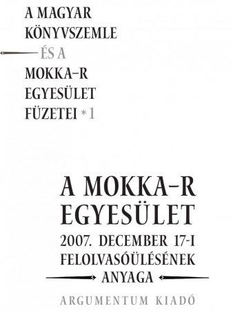 A MOKKA-R EGYESÜLET - A Magyar Könyvszemle és a MOKKA-R egyesület füzetei 1.