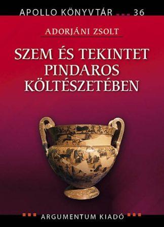 Szem és tekintet Pindaros költészetében - Apollo Könyvtár 36.