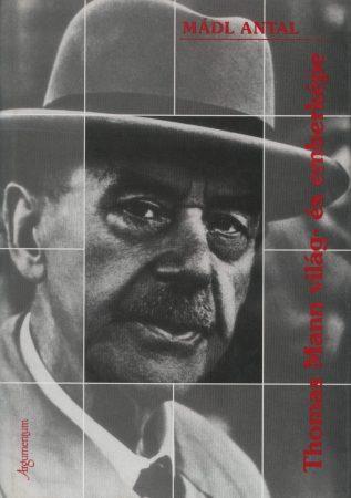 Thomas Mann világ-és emberképe
