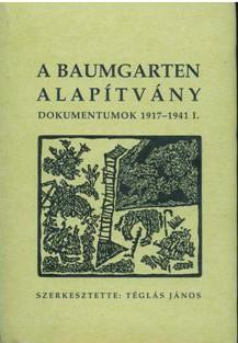 A Baumgarten alapítvány. Dokumentumok 1917–1941. I–III.