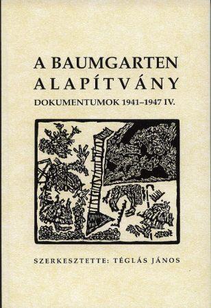 A Baumgarten alapítvány. Dokumentumok 1941–1951. IV–V.