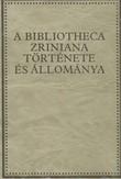 A Bibliotecha Zriniana története és állománya