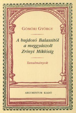 A bujdosó Balassitól a meggyászolt Zrínyi Miklósig