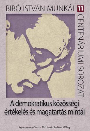 A demokratikus közösségi értékelés és magatartás mintái - Bibó István munkái 11.