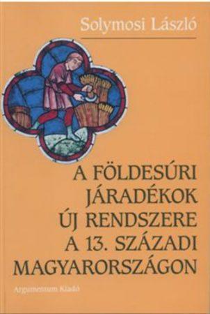 A földesúri járadékok új rendszere a 13. századi Magyarországon