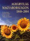 Agrárvilág Magyarországon. 1848–2004