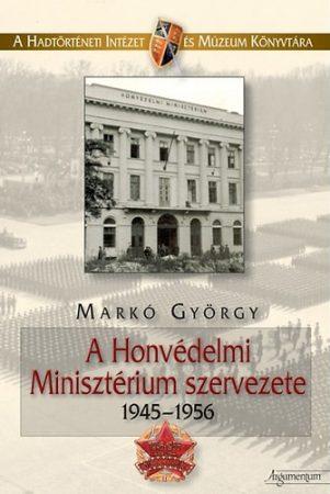 A Honvédelmi Minisztérium szervezete. 1945–1956