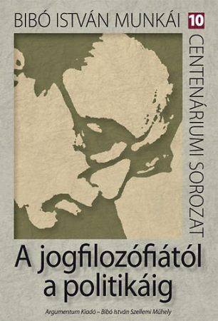 A jogfilozófiától a politikáig - Bibó István munkái 10.