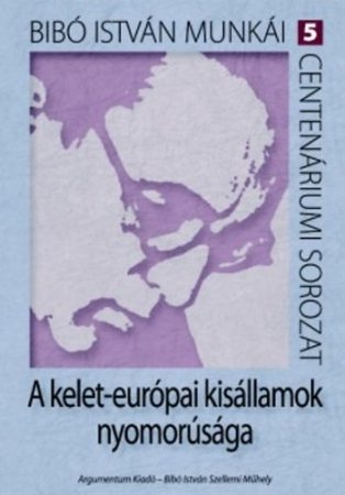 A kelet-európai kisállamok nyomorúsága - Bibó István munkái 5.