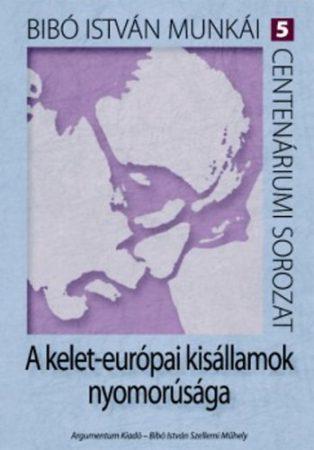 A kelet-európai kisállamok nyomorúsága – Bibó István munkái 5.