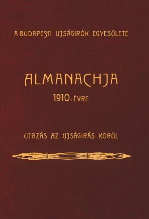 A Budapesti Ujságírók Egyesülete Almanachja. 1910. évre