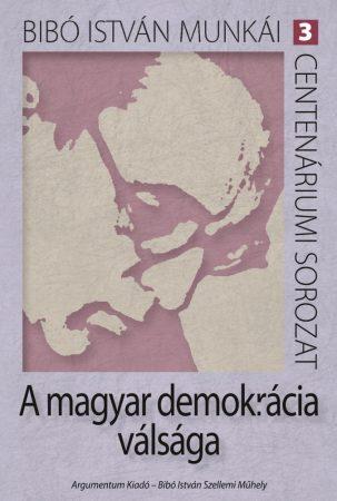 A magyar demokrácia válsága - Bibó István munkái 3.