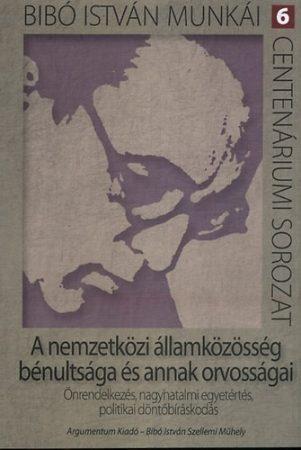 A nemzetközi államközösség bénultsága és annak orvosságai - Bibó István munkái 6.