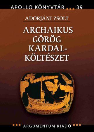 Archaikus görög kardalköltészet - Apollo Könyvtár 39.
