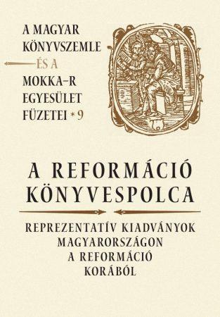 A reformáció könyvespolca – A Magyar Könyvszemle és a MOKKA-R egyesület füzetei 9.