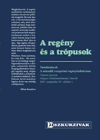 A regény és a trópusok. Tanulmányok. A második veszprémi regénykollokvium, Pannon Egyetem Magyar Irodalomtudományi Tanszék, 2005. szeptember 29.–október 1.
