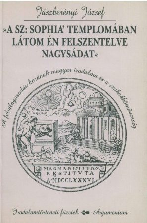 A Sz: Sophia templomában látom én felszentelve nagysádat - Irodalomtörténeti füzetek 153.