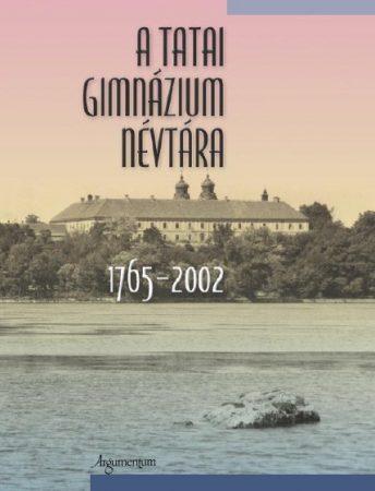 A tatai gimnázium névtára 1765 - 2002