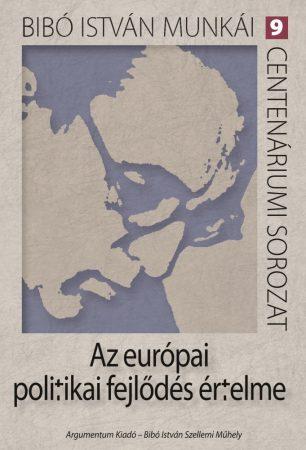 Az európai politikai fejlődés értelme – Bibó István munkái 9.