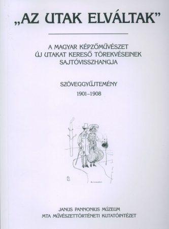 Az utak elváltak I. 1901-1908 A magyar képzőművészet új utakat kereső törekvéseinek sajtóvisszhangja
