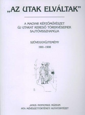 Az utak elváltak II. 1909-1910 A magyar képzőművészet új utakat kereső törekvéseinek sajtóvisszhangja
