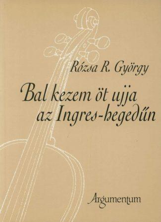 Bal kezem öt ujja az Ingres-hegedű