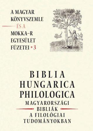 Biblia Hungarica Philologica - A Magyar Könyvszemle és a MOKKA-R egyesület füzetei 3.
