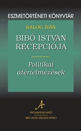 Bibó István recepciója - Eszmetörténeti könyvtár 12.