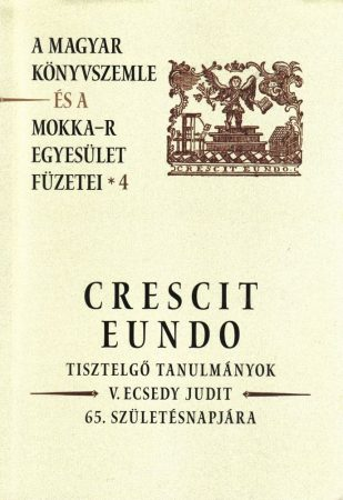 Crescit eundo - A Magyar Könyvszemle és a MOKKA-R egyesület füzetei 4.