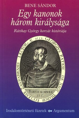Egy kanonok három királysága – Irodalomtörténeti füzetek 148.