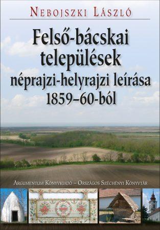 Felső-Bácskai települések néprajzi-helyrajzi leírása 1859-60-ból