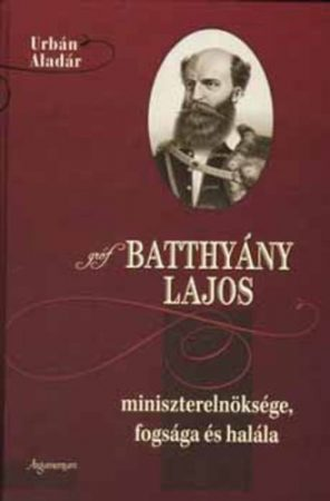 Gróf Batthyány Lajos miniszterelnöksége, fogsága és halála